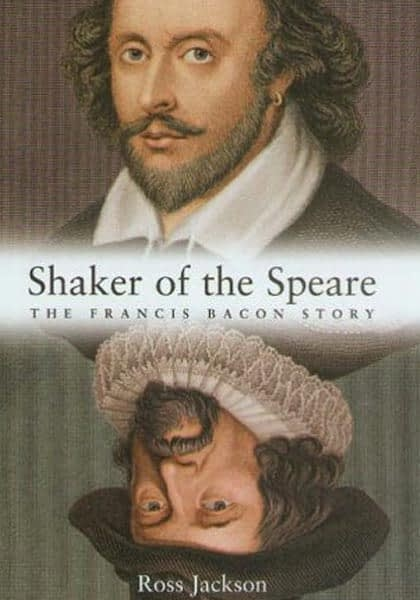 Shaker of the Speare: The Francis Bacon Story, Ross Jackson, (The Book Guild, UK, 2005).